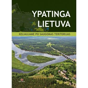 """Knyga """"Ypatinga Lietuva. Keliaujame po saugomas teritorijas"""""""